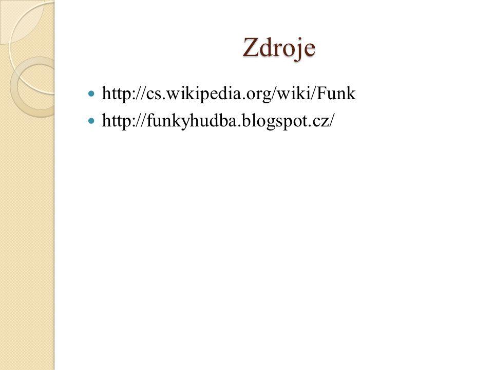 Zdroje http://cs.wikipedia.org/wiki/Funk http://funkyhudba.blogspot.cz/