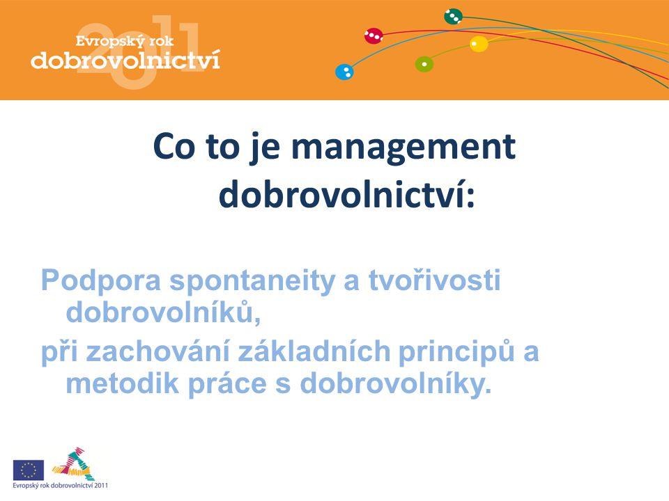 Co to je management dobrovolnictví: Podpora spontaneity a tvořivosti dobrovolníků, při zachování základních principů a metodik práce s dobrovolníky.