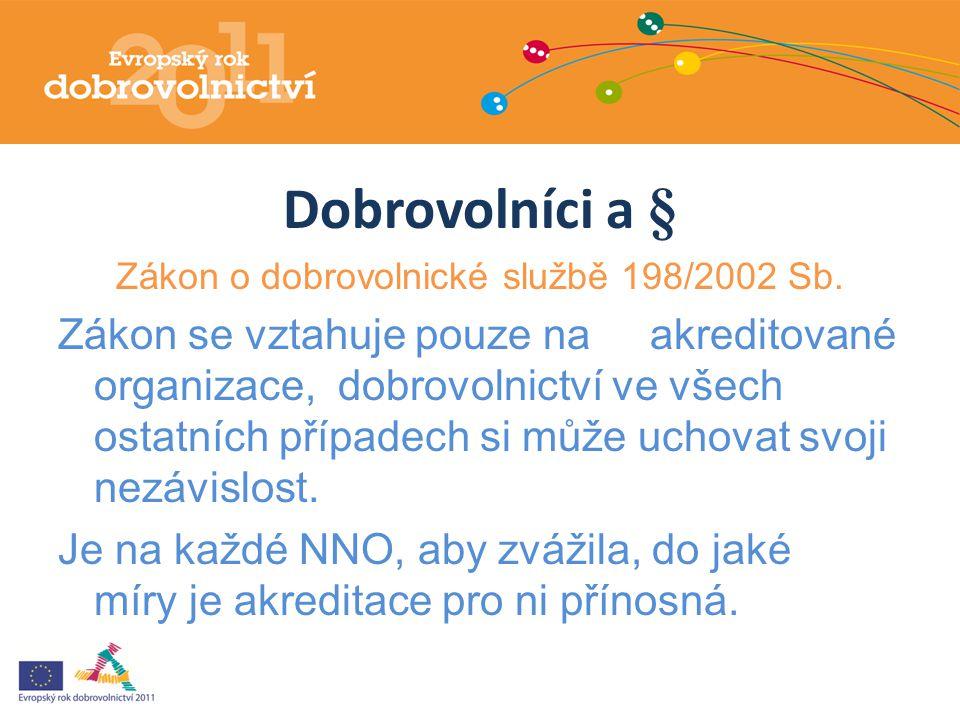 Dobrovolníci a § Zákon o dobrovolnické službě 198/2002 Sb. Zákon se vztahuje pouze na akreditované organizace, dobrovolnictví ve všech ostatních přípa