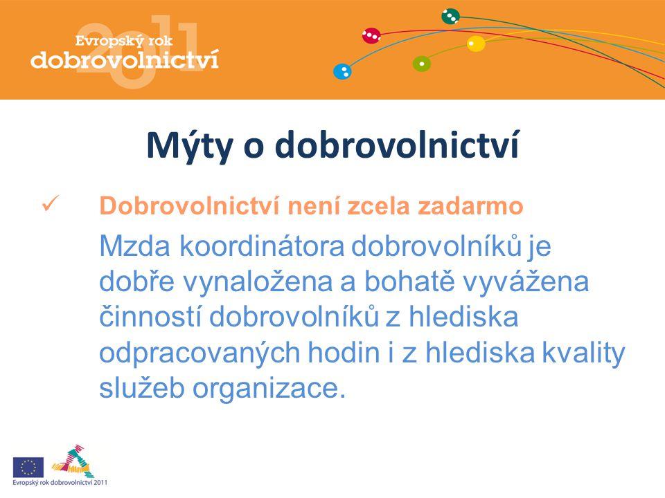 Mýty o dobrovolnictví Dobrovolnictví není zcela zadarmo Mzda koordinátora dobrovolníků je dobře vynaložena a bohatě vyvážena činností dobrovolníků z h
