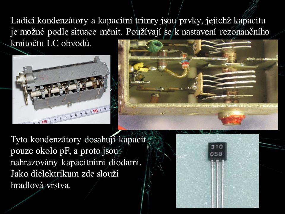Ladící kondenzátory a kapacitní trimry jsou prvky, jejichž kapacitu je možné podle situace měnit. Používají se k nastavení rezonančního kmitočtu LC ob