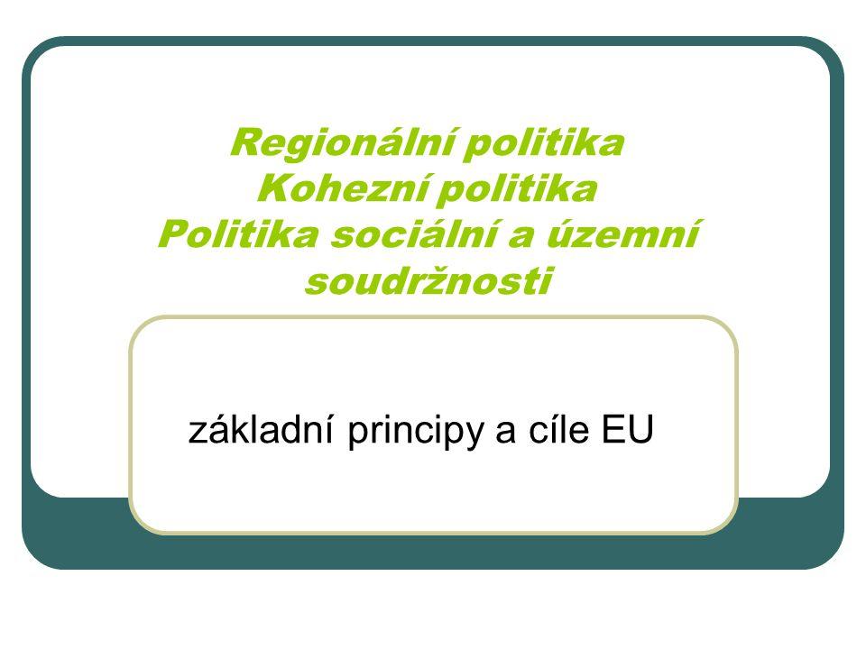 Regionální politika Kohezní politika Politika sociální a územní soudržnosti základní principy a cíle EU