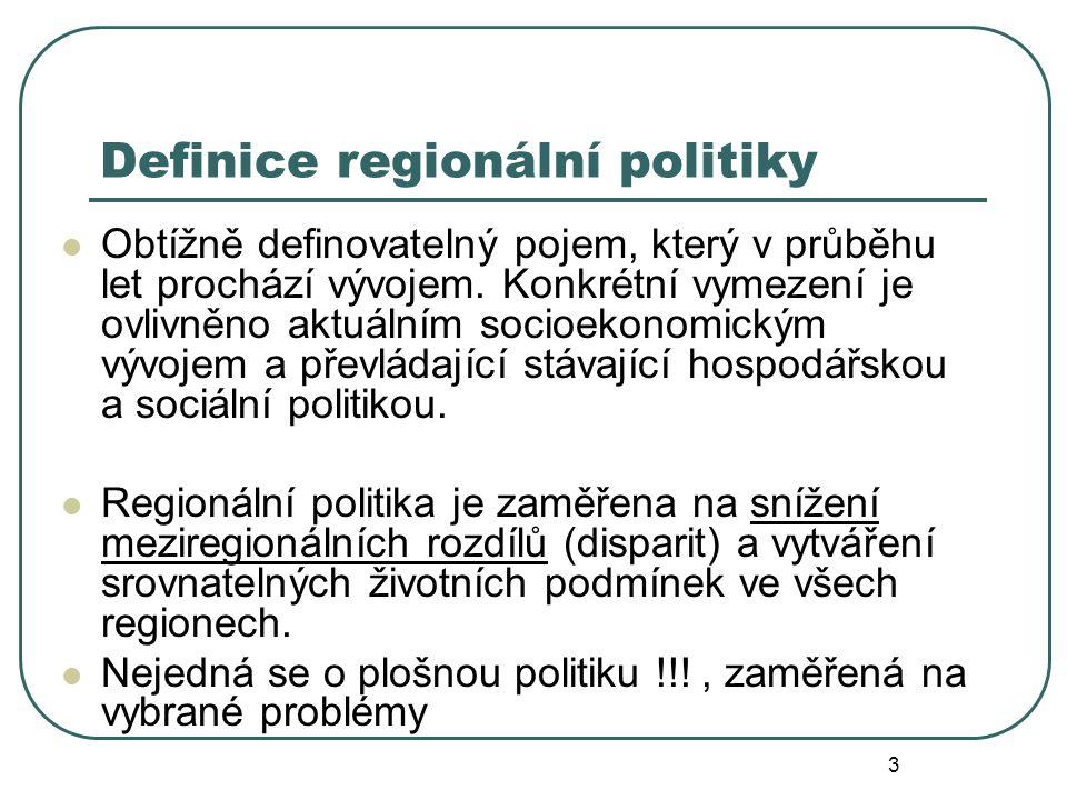 Definice regionální politiky Obtížně definovatelný pojem, který v průběhu let prochází vývojem. Konkrétní vymezení je ovlivněno aktuálním socioekonomi