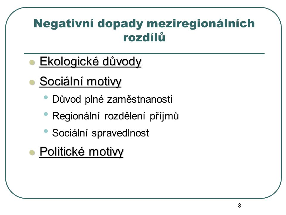 Negativní dopady meziregionálních rozdílů Ekologické důvody Ekologické důvody Sociální motivy Sociální motivy Důvod plné zaměstnanosti Regionální rozdělení příjmů Sociální spravedlnost Politické motivy Politické motivy 8