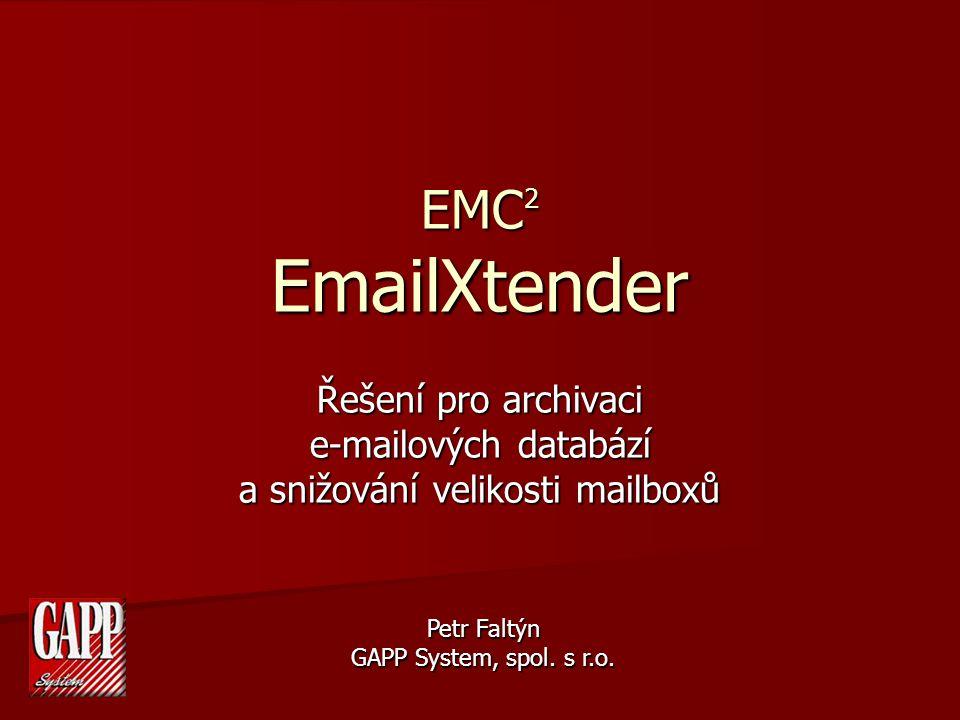 EMC 2 EmailXtender Řešení pro archivaci e-mailových databází a snižování velikosti mailboxů Petr Faltýn GAPP System, spol.