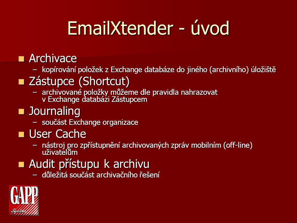 EmailXtender - úvod Archivace Archivace –kopírování položek z Exchange databáze do jiného (archivního) úložiště Zástupce (Shortcut) Zástupce (Shortcut) –archivované položky můžeme dle pravidla nahrazovat v Exchange databázi Zástupcem Journaling Journaling –součást Exchange organizace User Cache User Cache –nástroj pro zpřístupnění archivovaných zpráv mobilním (off-line) uživatelům Audit přístupu k archivu Audit přístupu k archivu –důležitá součást archivačního řešení