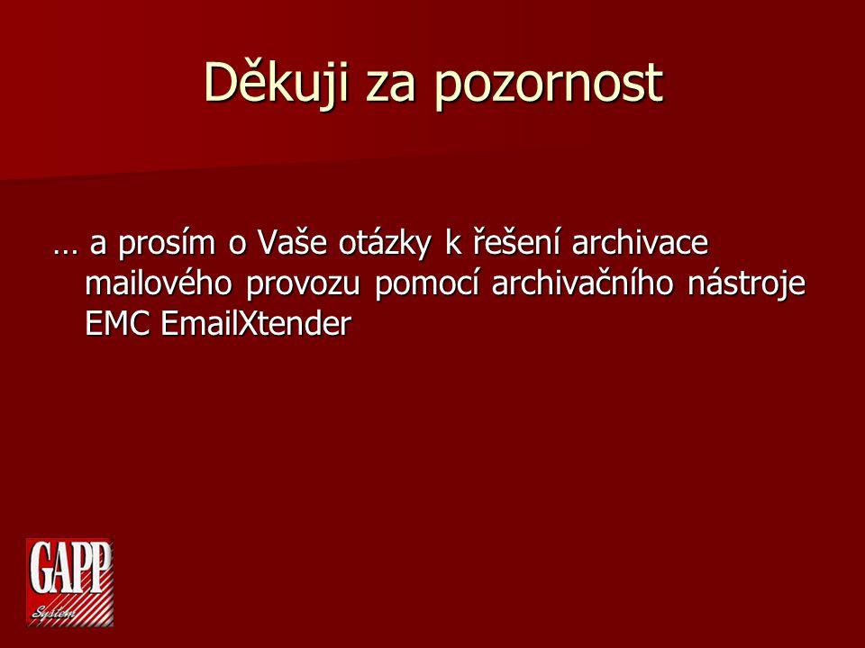 Děkuji za pozornost … a prosím o Vaše otázky k řešení archivace mailového provozu pomocí archivačního nástroje EMC EmailXtender