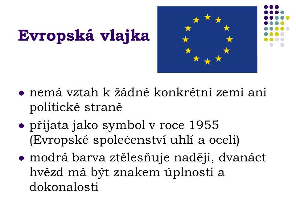 Evropská vlajka nemá vztah k žádné konkrétní zemi ani politické straně přijata jako symbol v roce 1955 (Evropské společenství uhlí a oceli) modrá barva ztělesňuje naději, dvanáct hvězd má být znakem úplnosti a dokonalosti