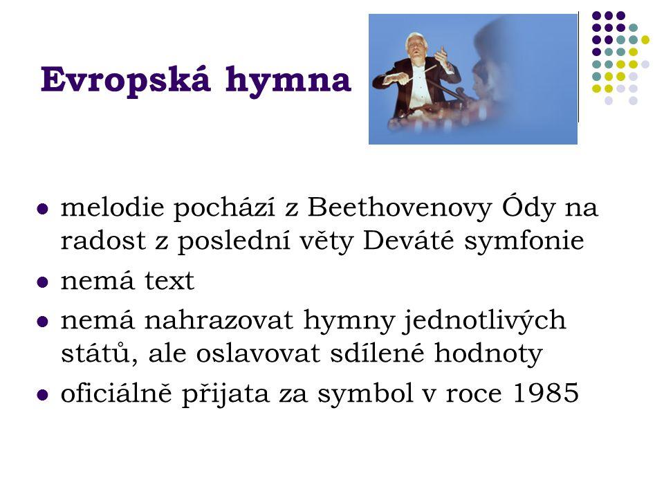 Evropská hymna melodie pochází z Beethovenovy Ódy na radost z poslední věty Deváté symfonie nemá text nemá nahrazovat hymny jednotlivých států, ale oslavovat sdílené hodnoty oficiálně přijata za symbol v roce 1985