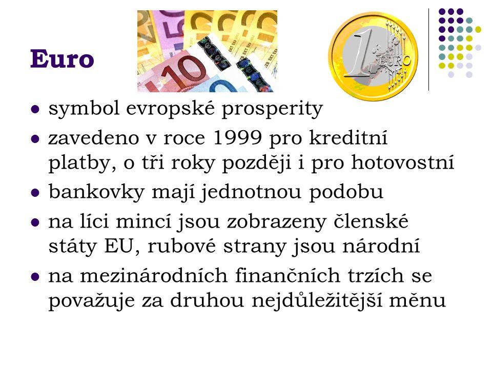 Euro symbol evropské prosperity zavedeno v roce 1999 pro kreditní platby, o tři roky později i pro hotovostní bankovky mají jednotnou podobu na líci mincí jsou zobrazeny členské státy EU, rubové strany jsou národní na mezinárodních finančních trzích se považuje za druhou nejdůležitější měnu