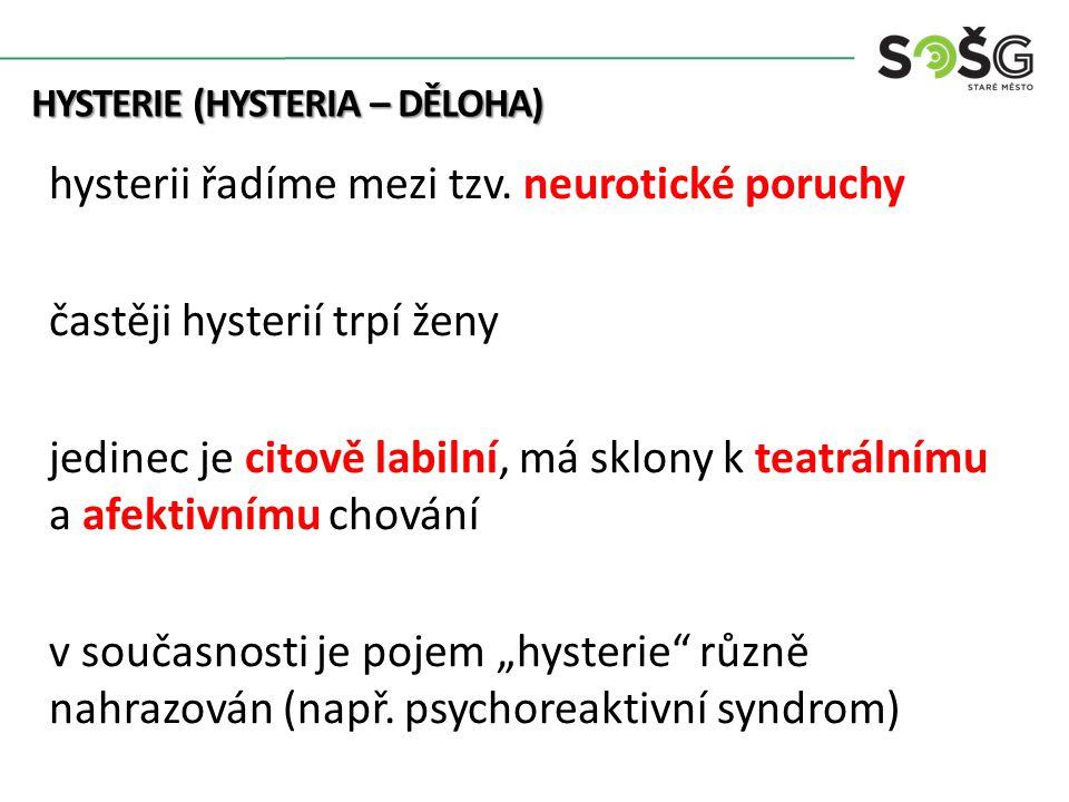 HYSTERIE (HYSTERIA – DĚLOHA) HYSTERIE (HYSTERIA – DĚLOHA) hysterii řadíme mezi tzv. neurotické poruchy častěji hysterií trpí ženy jedinec je citově la
