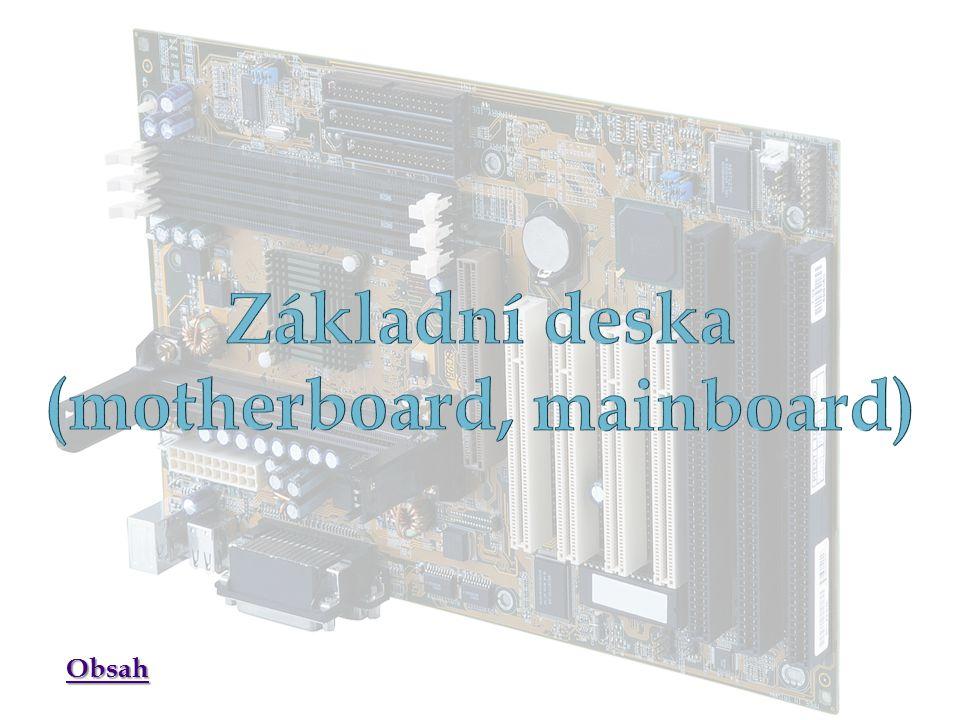  Hlavní součást většiny počítačů  Propojuje součástky (hardware) do jednoho celku a poskytuje jim elektřinu  Postupem času se rozvíjela a obsahovala některé komponenty v sama sobě  Zapojení procesoru a dalších komponentů (grafická karta, zvuková karta, pevný disk) Obsah