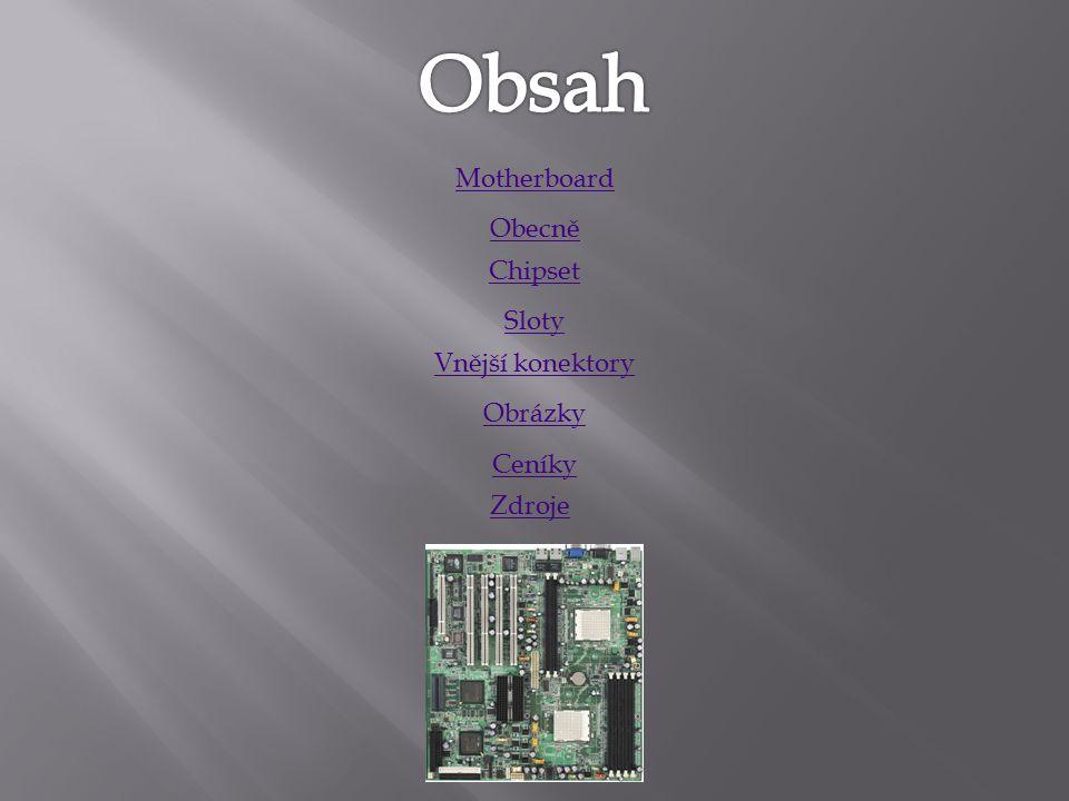 Motherboard Obecně Sloty Vnější konektory Chipset Obrázky Ceníky Zdroje