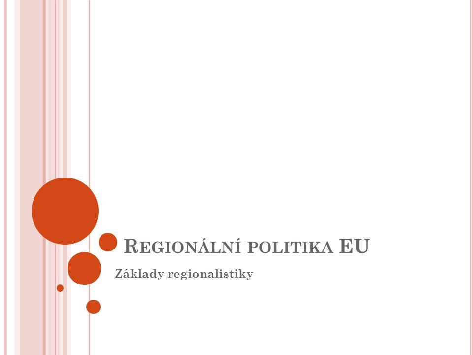 R EGIONÁLNÍ POLITIKA EU Základy regionalistiky