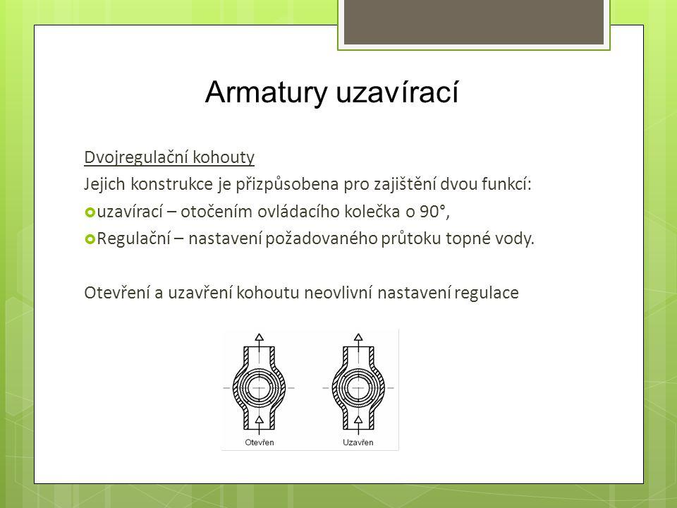 Armatury uzavírací Dvojregulační kohouty Jejich konstrukce je přizpůsobena pro zajištění dvou funkcí:  uzavírací – otočením ovládacího kolečka o 90°,