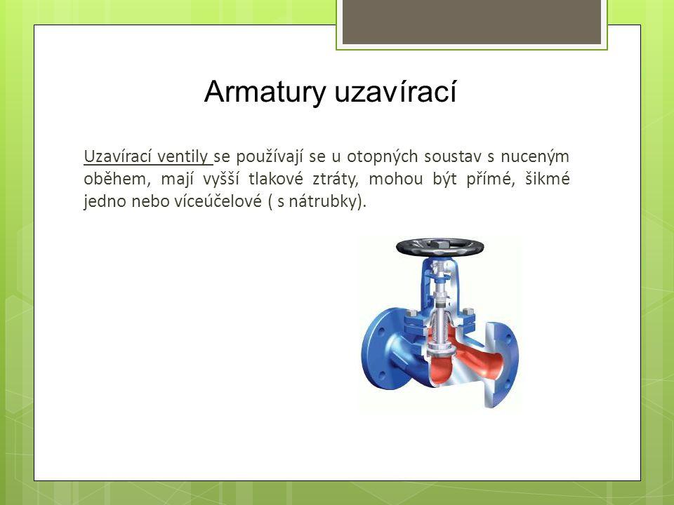 Armatury uzavírací Uzavírací ventily se používají se u otopných soustav s nuceným oběhem, mají vyšší tlakové ztráty, mohou být přímé, šikmé jedno nebo