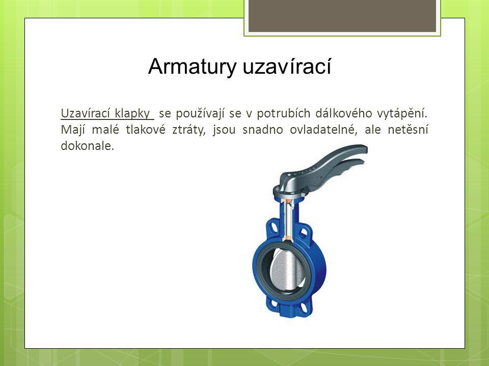 Armatury uzavírací Uzavírací klapky se používají se v potrubích dálkového vytápění. Mají malé tlakové ztráty, jsou snadno ovladatelné, ale netěsní dok