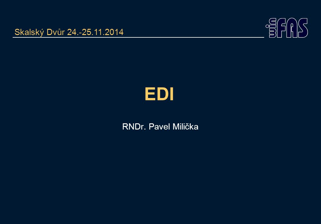 EDI RNDr. Pavel Milička Skalský Dvůr 24.-25.11.2014