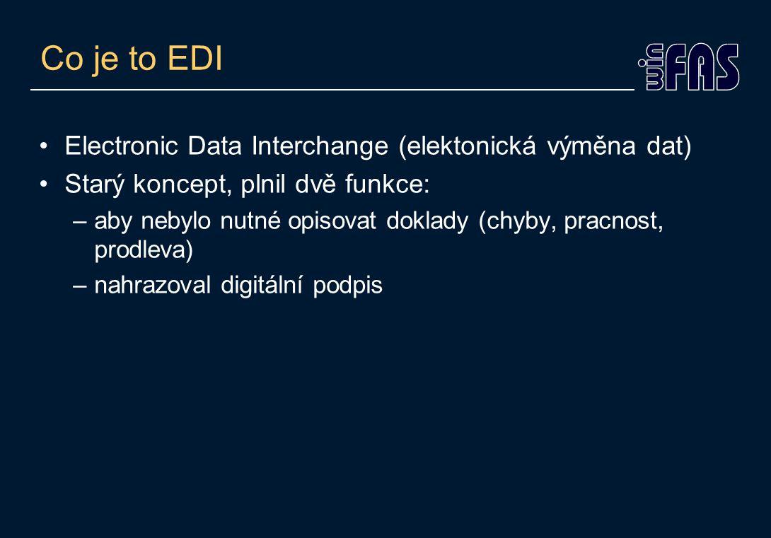 Co je to EDI Electronic Data Interchange (elektonická výměna dat) Starý koncept, plnil dvě funkce: –aby nebylo nutné opisovat doklady (chyby, pracnost, prodleva) –nahrazoval digitální podpis