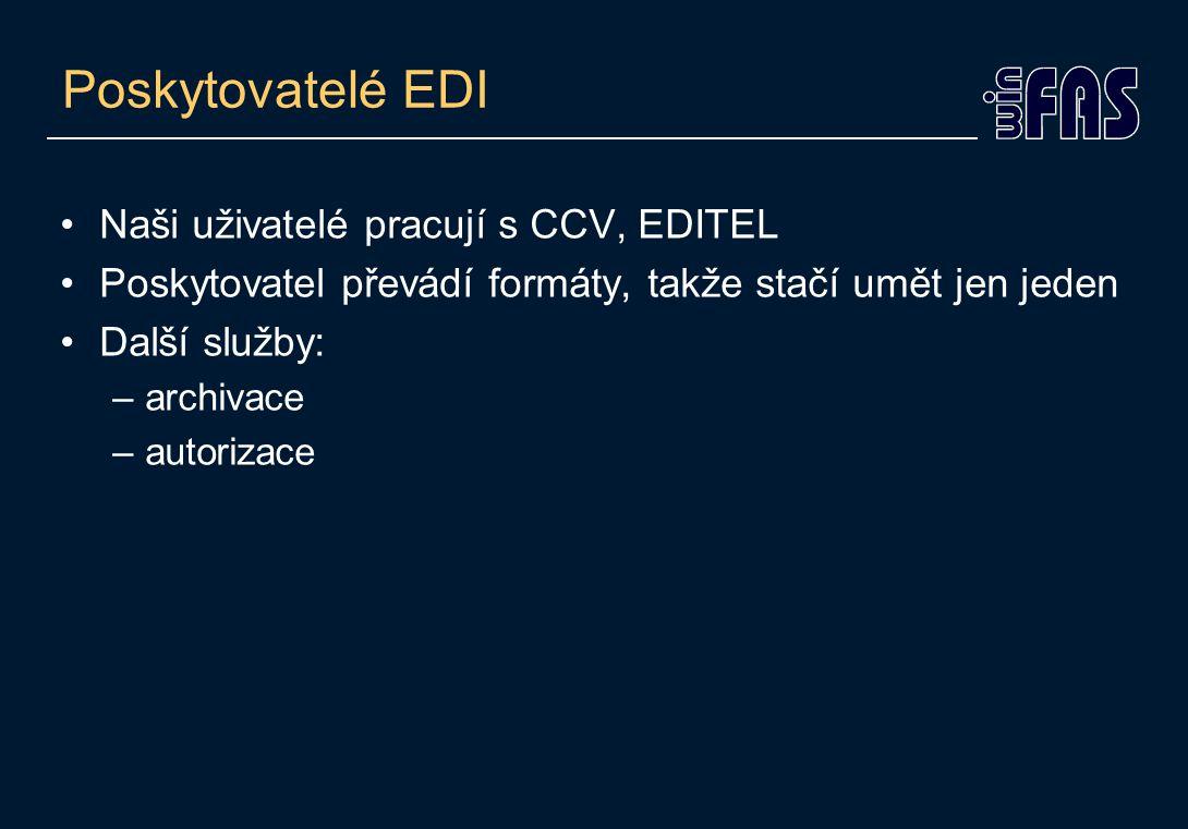 Poskytovatelé EDI Naši uživatelé pracují s CCV, EDITEL Poskytovatel převádí formáty, takže stačí umět jen jeden Další služby: –archivace –autorizace
