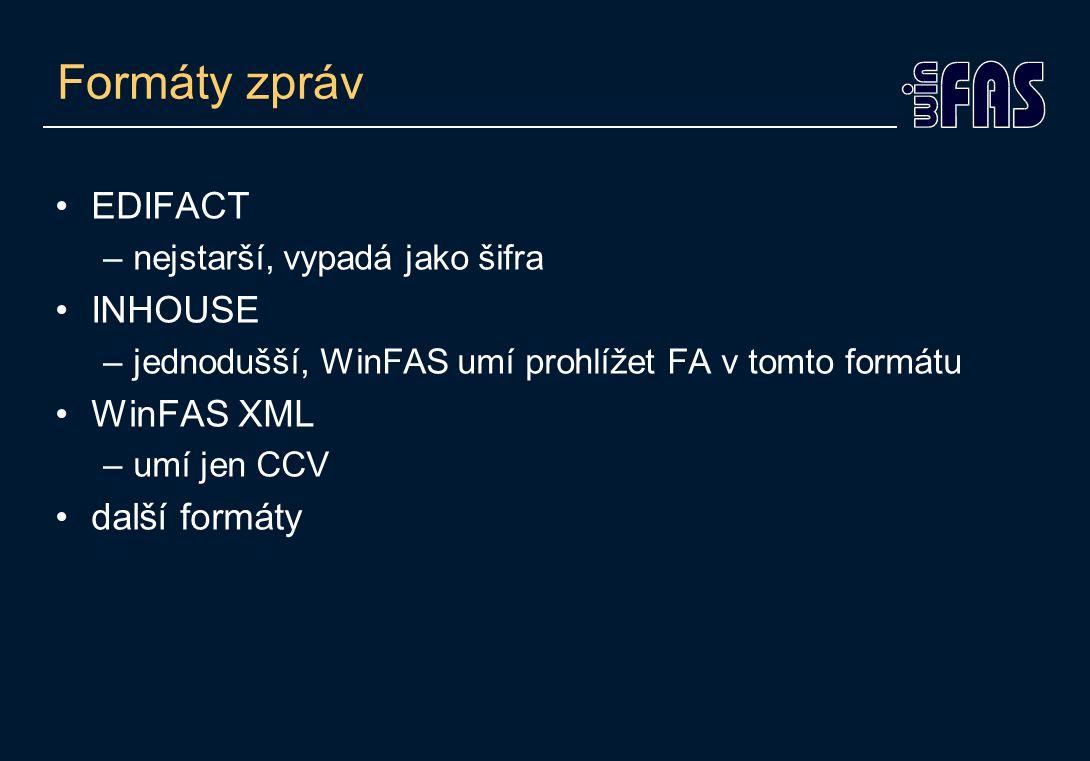 Formáty zpráv EDIFACT –nejstarší, vypadá jako šifra INHOUSE –jednodušší, WinFAS umí prohlížet FA v tomto formátu WinFAS XML –umí jen CCV další formáty