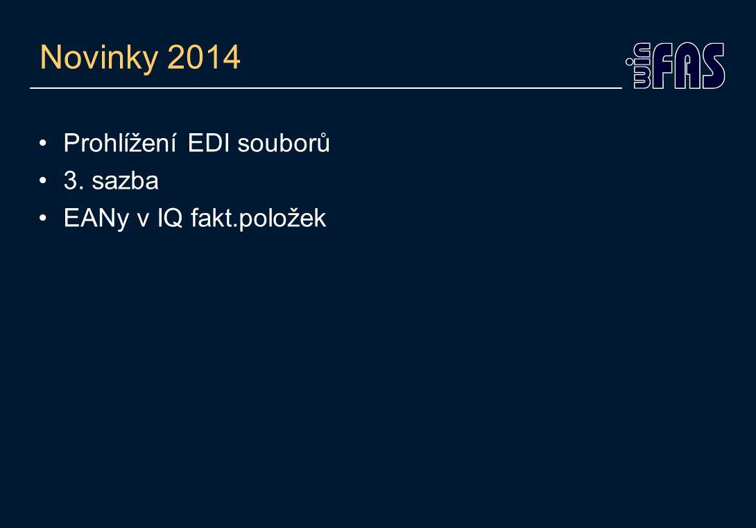 Novinky 2014 Prohlížení EDI souborů 3. sazba EANy v IQ fakt.položek