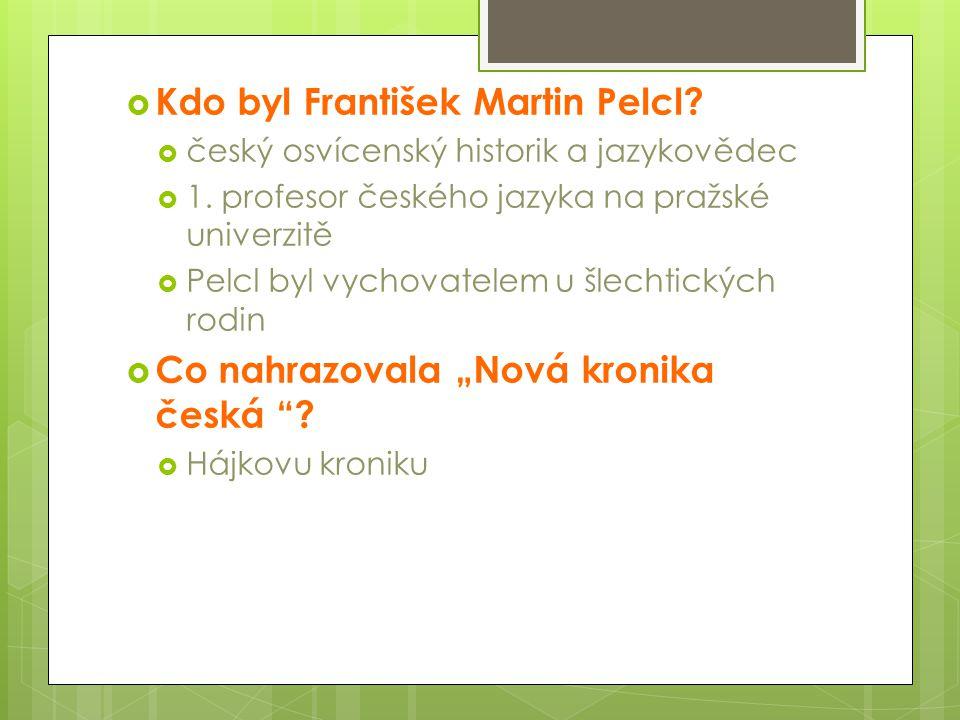  Kdo byl František Martin Pelcl.  český osvícenský historik a jazykovědec  1.