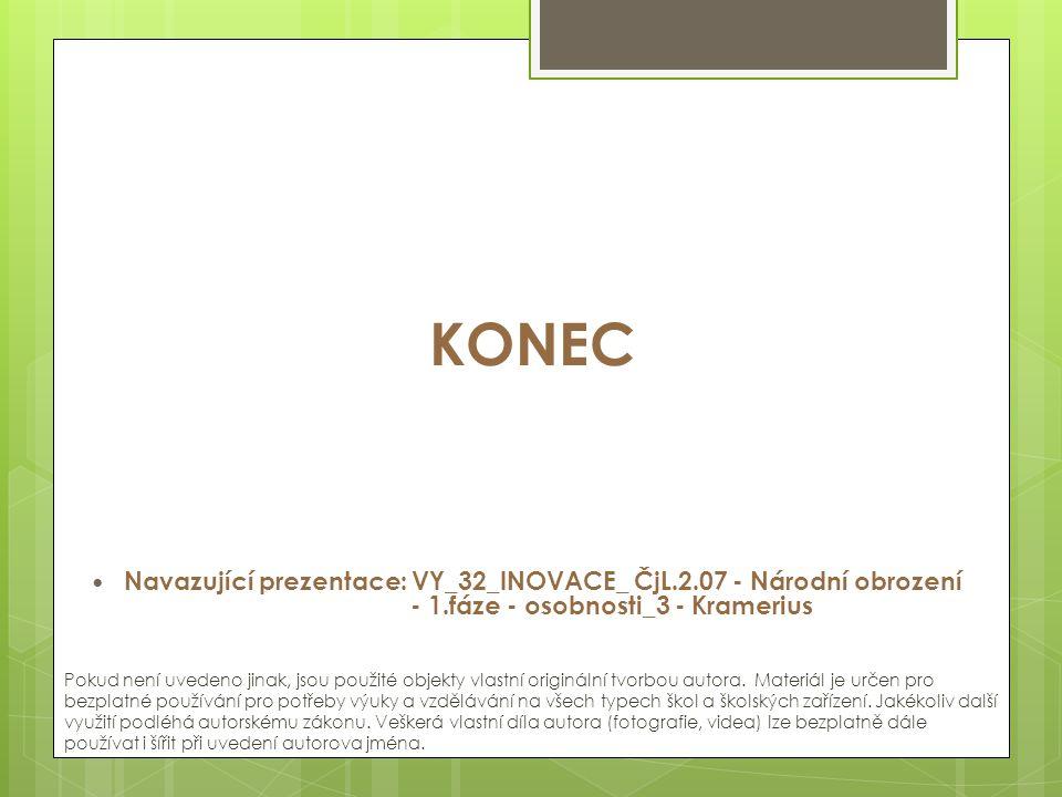 KONEC Navazující prezentace: VY_32_INOVACE_ ČjL.2.07 - Národní obrození - 1.fáze - osobnosti_3 - Kramerius Pokud není uvedeno jinak, jsou použité objekty vlastní originální tvorbou autora.