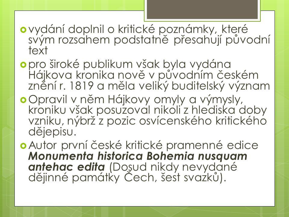  vydání doplnil o kritické poznámky, které svým rozsahem podstatně přesahují původní text  pro široké publikum však byla vydána Hájkova kronika nově v původním českém znění r.