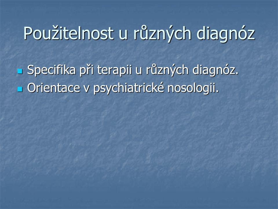 Použitelnost u různých diagnóz Specifika při terapii u různých diagnóz. Specifika při terapii u různých diagnóz. Orientace v psychiatrické nosologii.