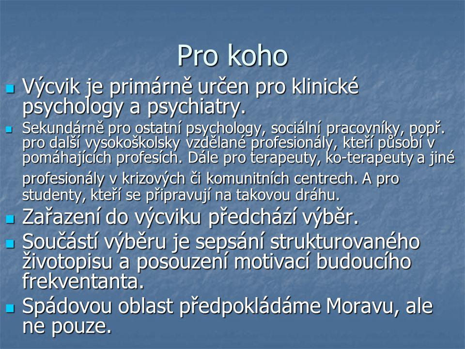 Pro koho Výcvik je primárně určen pro klinické psychology a psychiatry. Výcvik je primárně určen pro klinické psychology a psychiatry. Sekundárně pro