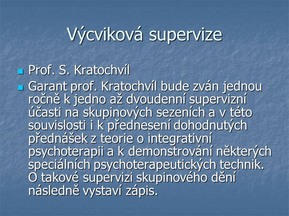 Výcviková supervize Prof. S. Kratochvíl Prof. S. Kratochvíl Garant prof. Kratochvíl bude zván jednou ročně k jedno až dvoudenní supervizní účasti na s