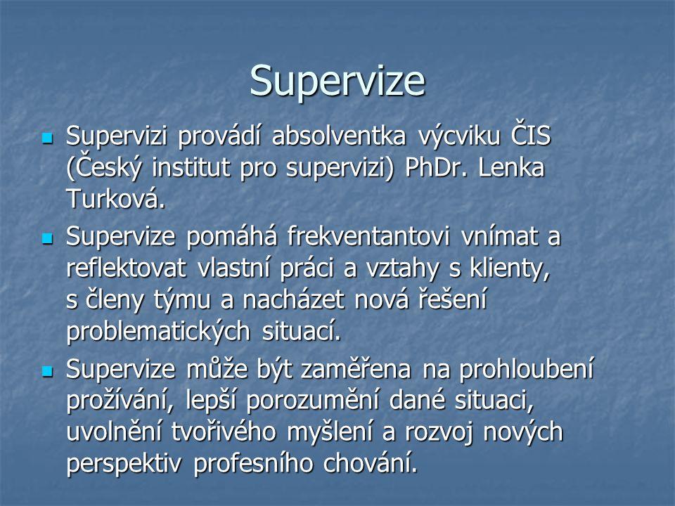 Supervize Supervizi provádí absolventka výcviku ČIS (Český institut pro supervizi) PhDr. Lenka Turková. Supervizi provádí absolventka výcviku ČIS (Čes