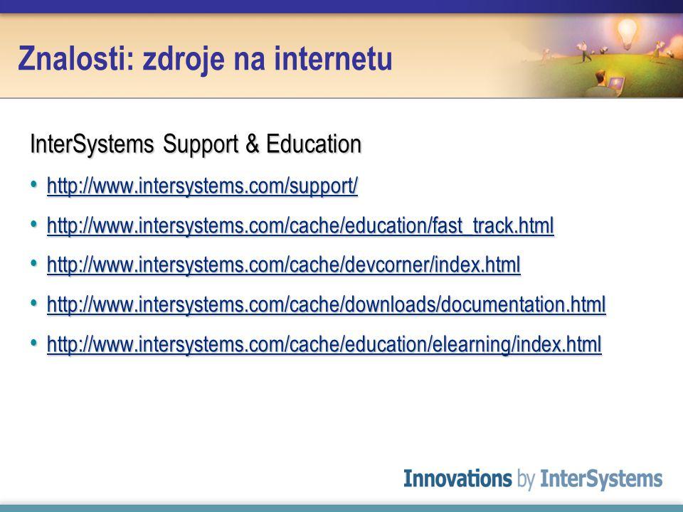 Znalosti: zdroje na internetu InterSystems Support & Education http://www.intersystems.com/support/ http://www.intersystems.com/support/ http://www.in