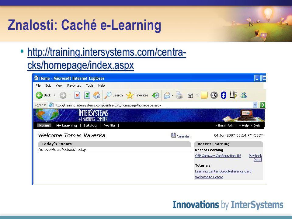 Znalosti: Caché e-Learning http://training.intersystems.com/centra- cks/homepage/index.aspx http://training.intersystems.com/centra- cks/homepage/inde