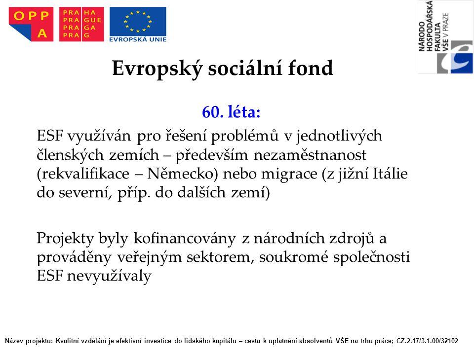 60. léta: ESF využíván pro řešení problémů v jednotlivých členských zemích – především nezaměstnanost (rekvalifikace – Německo) nebo migrace (z jižní
