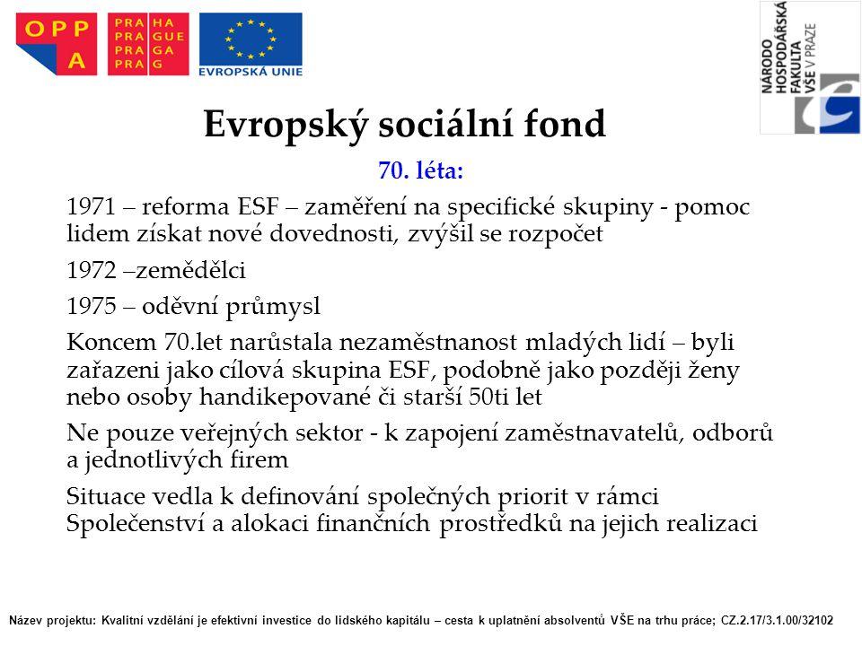 70. léta: 1971 – reforma ESF – zaměření na specifické skupiny - pomoc lidem získat nové dovednosti, zvýšil se rozpočet 1972 –zemědělci 1975 – oděvní p