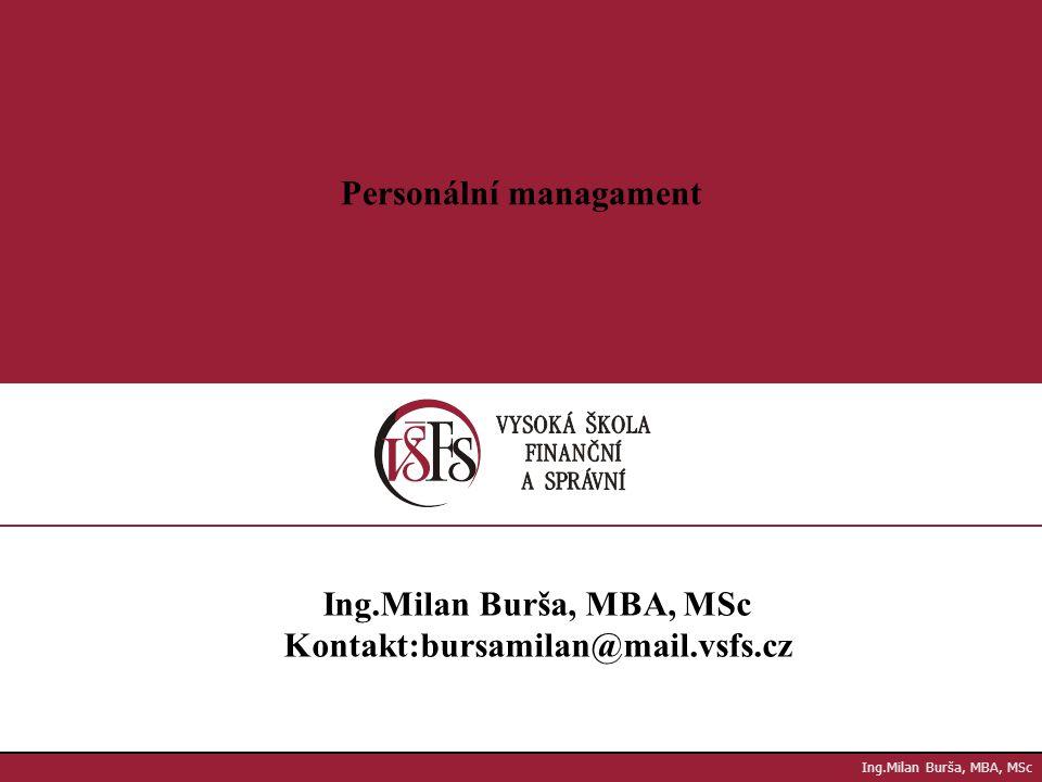 1.1. Personální managament Ing.Milan Burša, MBA, MSc Kontakt:bursamilan@mail.vsfs.cz