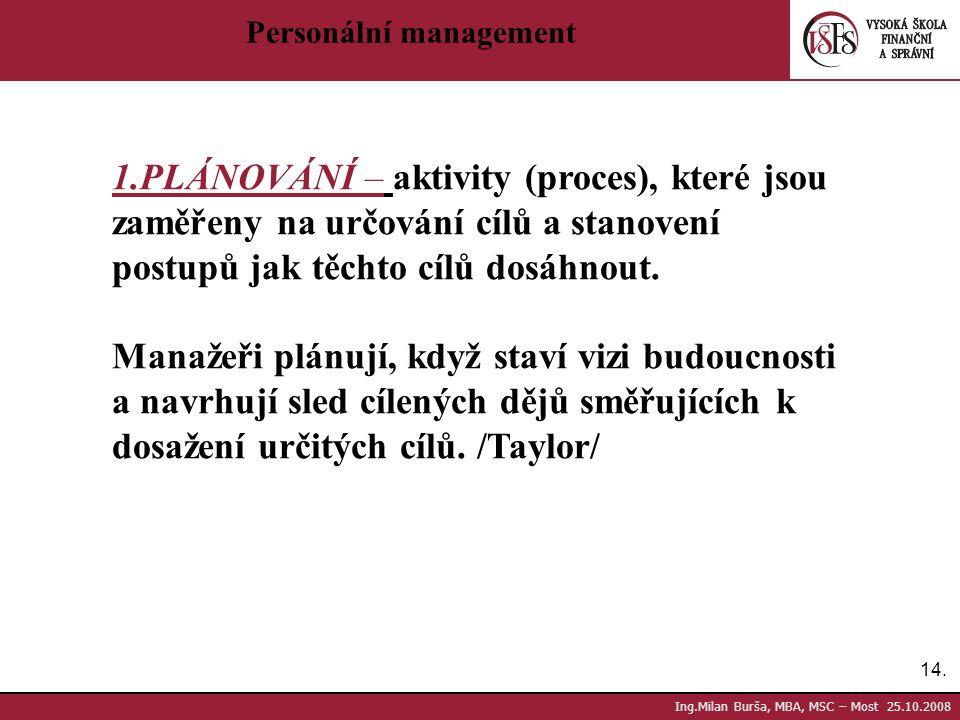 14. Ing.Milan Burša, MBA, MSC – Most 25.10.2008 Personální management 1.PLÁNOVÁNÍ – aktivity (proces), které jsou zaměřeny na určování cílů a stanoven