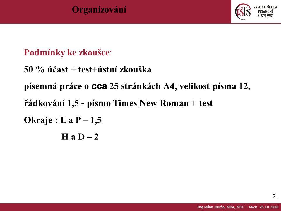 2.2. Ing.Milan Burša, MBA, MSC – Most 25.10.2008 Organizování Podmínky ke zkoušce: 50 % účast + test+ústní zkouška písemná práce o cca 25 stránkách A4