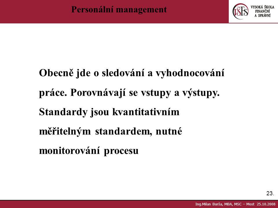23. Ing.Milan Burša, MBA, MSC – Most 25.10.2008 Personální management Obecně jde o sledování a vyhodnocování práce. Porovnávají se vstupy a výstupy. S