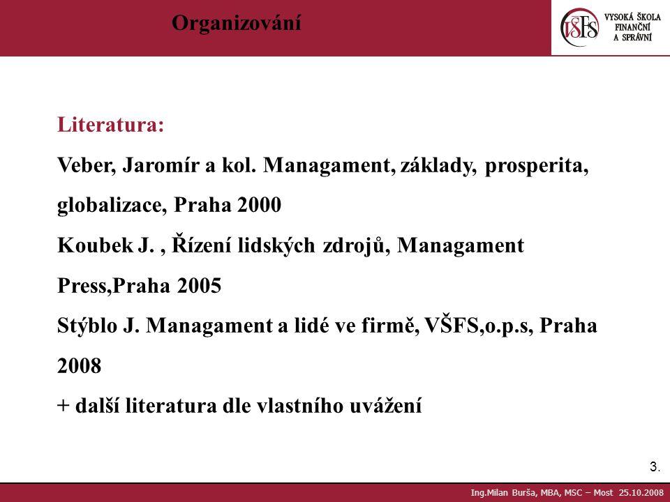 3.3. Ing.Milan Burša, MBA, MSC – Most 25.10.2008 Organizování Literatura: Veber, Jaromír a kol. Managament, základy, prosperita, globalizace, Praha 20