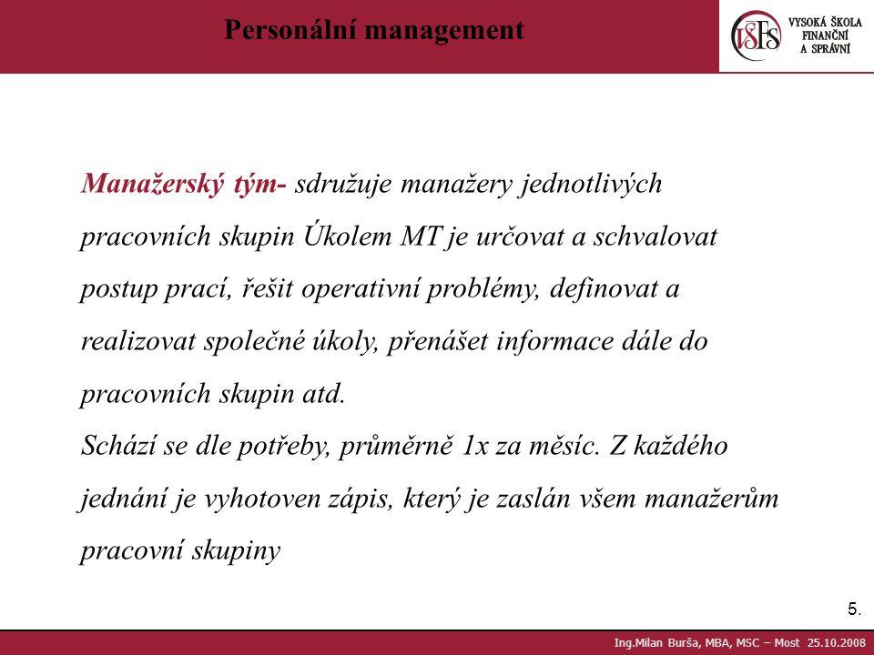 5.5. Ing.Milan Burša, MBA, MSC – Most 25.10.2008 Personální management Manažerský tým- sdružuje manažery jednotlivých pracovních skupin Úkolem MT je u