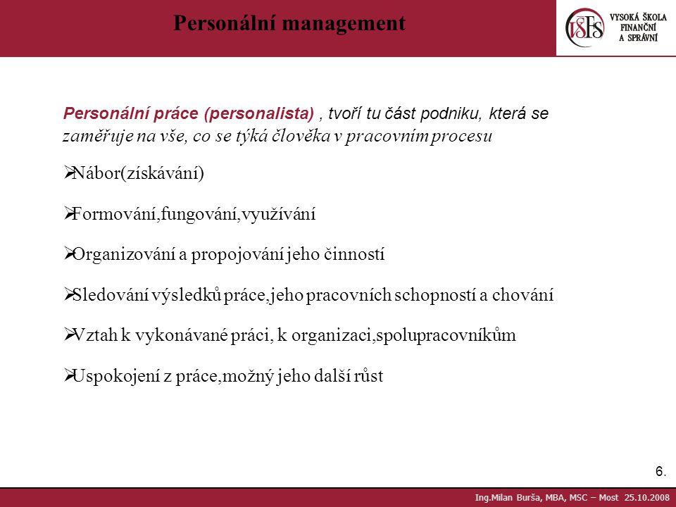 6.6. Ing.Milan Burša, MBA, MSC – Most 25.10.2008 Personální management Personální práce (personalista), tvoří tu část podniku, která se zaměřuje na vš