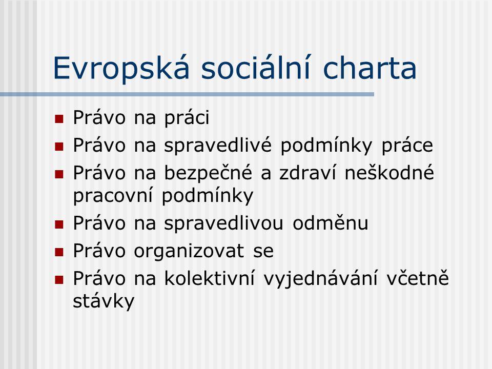 Evropská sociální charta Právo na práci Právo na spravedlivé podmínky práce Právo na bezpečné a zdraví neškodné pracovní podmínky Právo na spravedlivo
