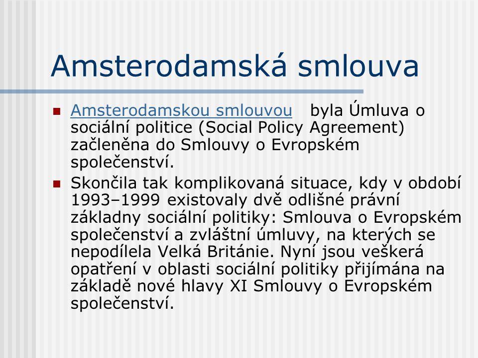 Amsterodamská smlouva Amsterodamskou smlouvou byla Úmluva o sociální politice (Social Policy Agreement) začleněna do Smlouvy o Evropském společenství.