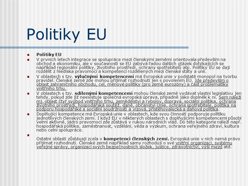 Politiky EU V prvních letech integrace se spolupráce mezi členskými zeměmi orientovala především na obchod a ekonomiku, ale v současnosti se EU zabývá