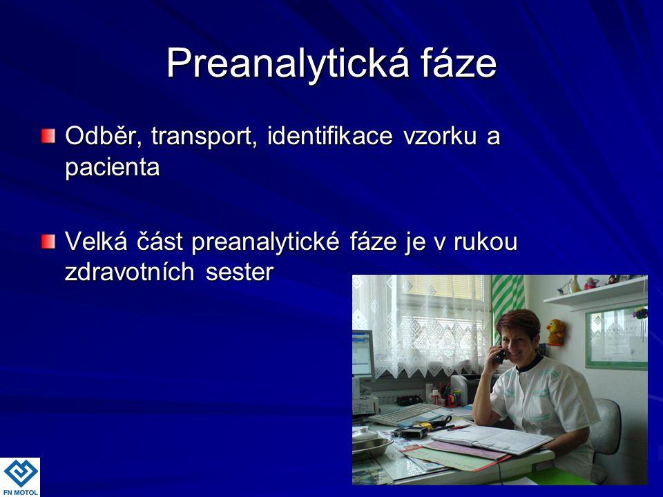 Preanalytická fáze Odběr, transport, identifikace vzorku a pacienta Velká část preanalytické fáze je v rukou zdravotních sester