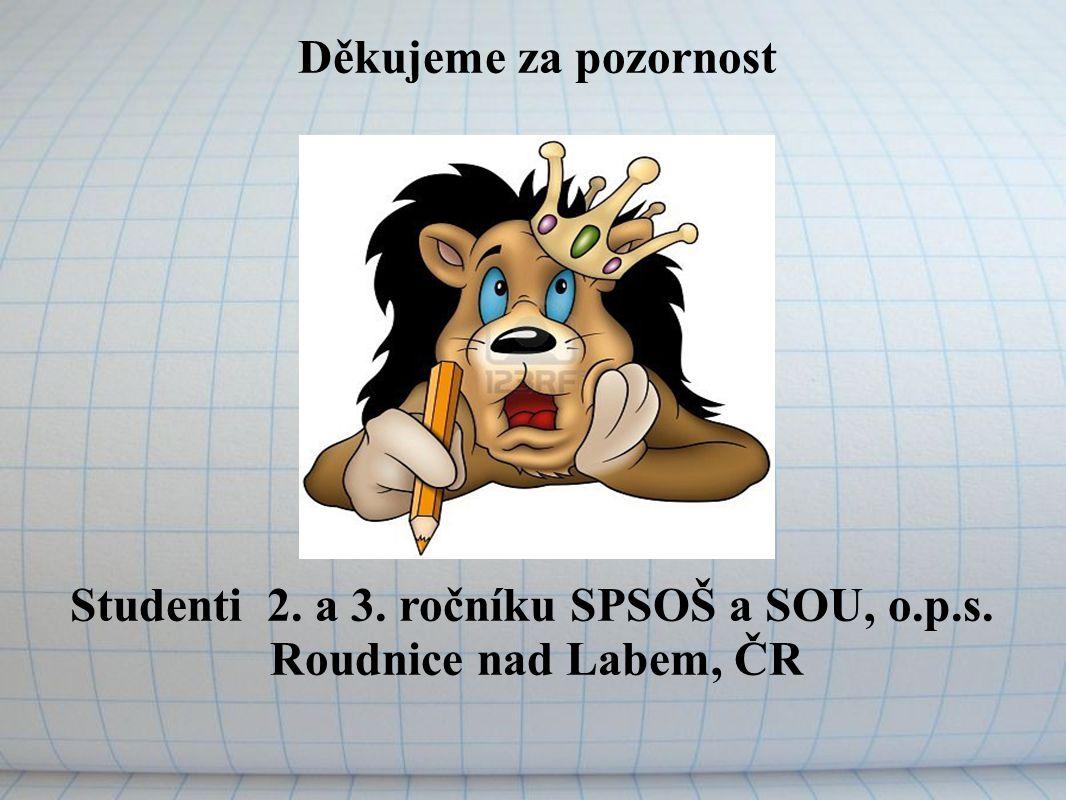 Děkujeme za pozornost Studenti 2. a 3. ročníku SPSOŠ a SOU, o.p.s. Roudnice nad Labem, ČR