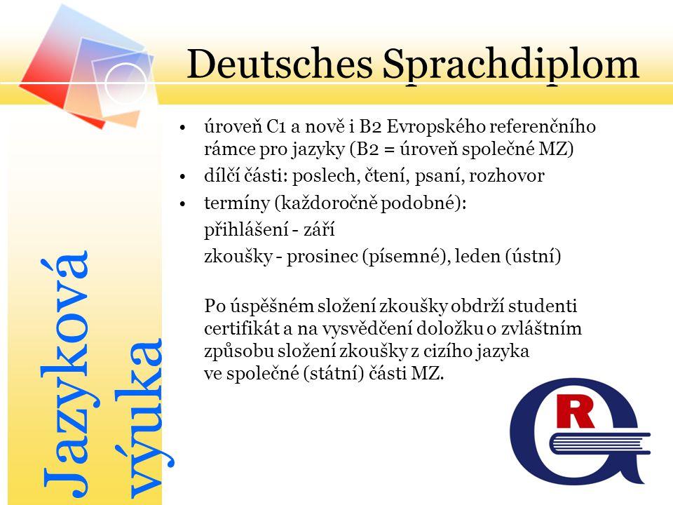 Deutsches Sprachdiplom úroveň C1 a nově i B2 Evropského referenčního rámce pro jazyky (B2 = úroveň společné MZ) dílčí části: poslech, čtení, psaní, ro